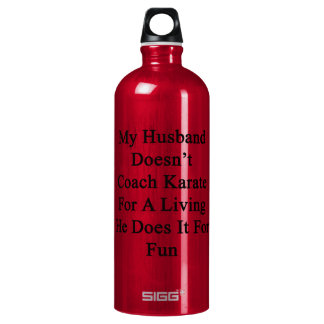 My Husband Doesn't Coach Karate For A Living He Do SIGG Traveler 1.0L Water Bottle