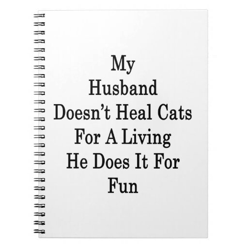 My Husband Doesn't Heal Cats For A Living He Does Note Book