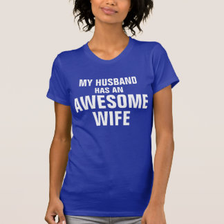 My husband has an awesome wife t-shirts