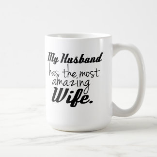 My Husband has the most amazing Wife Classic White Coffee Mug