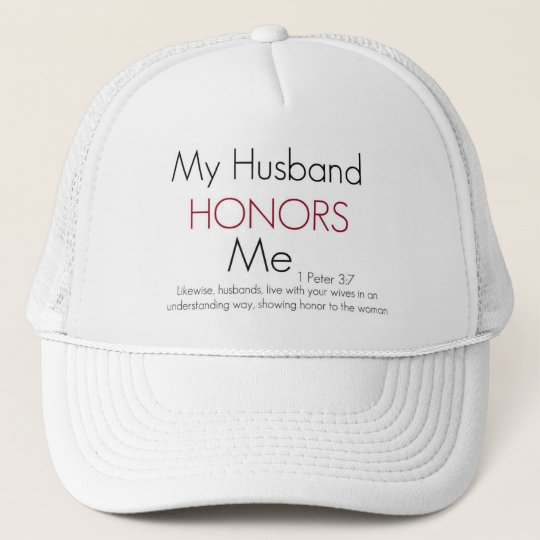 My Husband Honors Me/ 1 Peter 3:7 Trucker Hat
