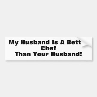 My Husband Is A Better Chef Than Your Husband! Bumper Sticker