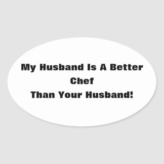 My Husband Is A Better Chef Than Your Husband! Oval Sticker
