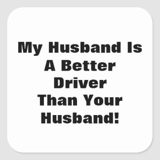My Husband Is A Better Driver Than Your Husband! Square Stickers