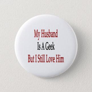 My Husband Is A Geek But I Still Love Him Pinback Button