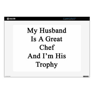 "My Husband Is A Great Chef And I'm His Trophy. Decal For 15"" Laptop"