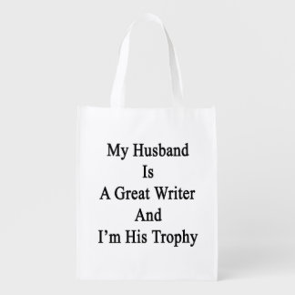 My Husband Is A Great Writer And I'm His Trophy Reusable Grocery Bags