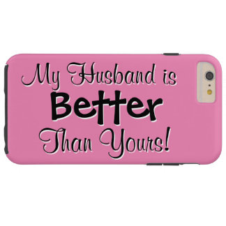 My Husband is Better Than Yours Text Design Tough iPhone 6 Plus Case
