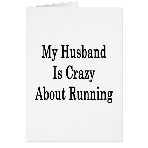 My Husband Is Crazy About Running Greeting Card