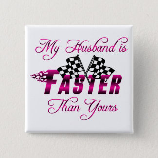 My Husband Is Faster Than Yours Pinback Button