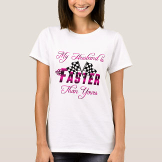 My Husband Is Faster Than Yours T-Shirt
