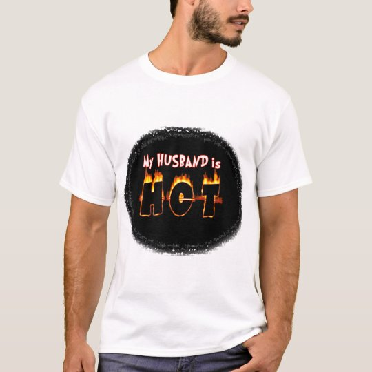 MY HUSBAND IS FLAMING HOT! T-Shirt