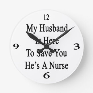 My Husband Is Here To Save You He's A Nurse Round Wallclock