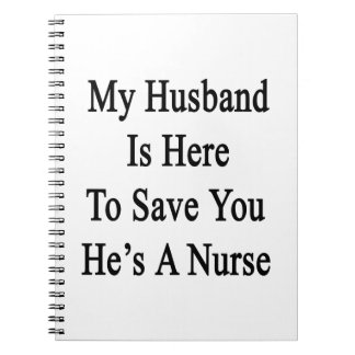 My Husband Is Here To Save You He's A Nurse Note Book