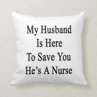 My Husband Is Here To Save You He's A Nurse Pillows