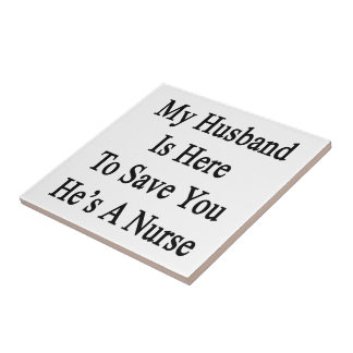 My Husband Is Here To Save You He's A Nurse Small Square Tile