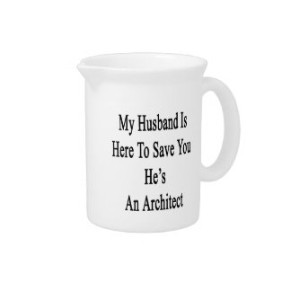 My Husband Is Here To Save You He's An Architect Beverage Pitchers
