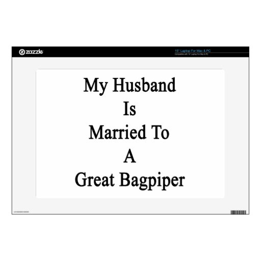 My Husband Is Married To A Great Bagpiper Laptop Skins