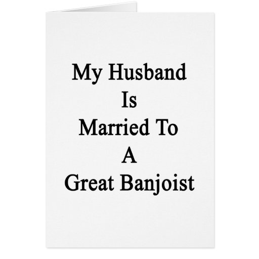 My Husband Is Married To A Great Banjoist Greeting Cards