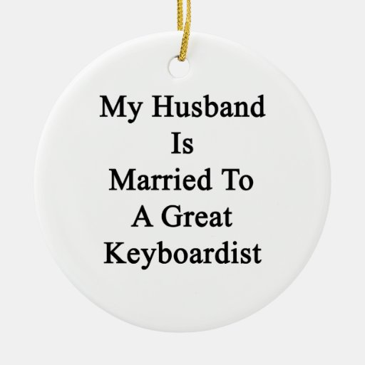 My Husband Is Married To A Great Keyboardist Ornament