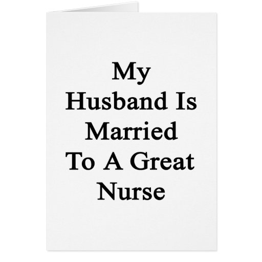 My Husband Is Married To A Great Nurse Greeting Card