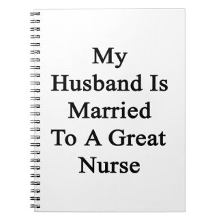 My Husband Is Married To A Great Nurse Spiral Note Book