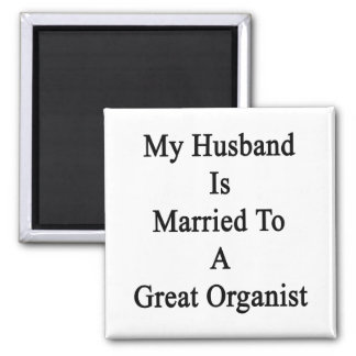 My Husband Is Married To A Great Organist Fridge Magnets