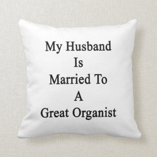 My Husband Is Married To A Great Organist Throw Pillow