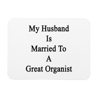 My Husband Is Married To A Great Organist Vinyl Magnet