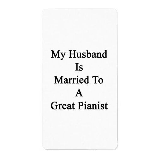 My Husband Is Married To A Great Pianist Personalized Shipping Label