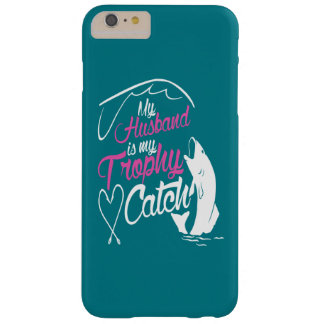 My husband is my trophy catch barely there iPhone 6 plus case