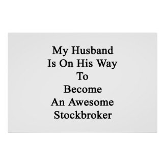 My Husband Is On His Way To Become An Awesome Stoc Poster