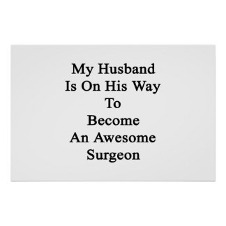 My Husband Is On His Way To Become An Awesome Surg Poster