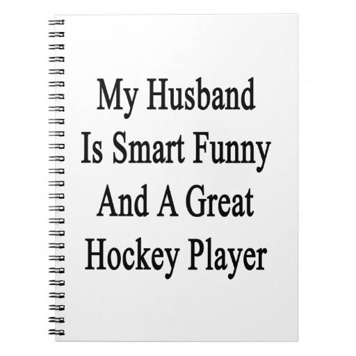 My Husband Is Smart Funny And A Great Hockey Playe Notebooks