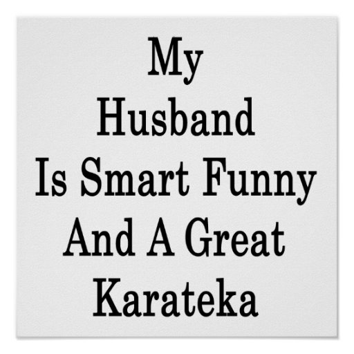 My Husband Is Smart Funny And A Great Karateka Poster