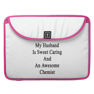 My Husband Is Sweet Caring And An Awesome Chemist. Sleeve For MacBook Pro