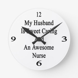 My Husband Is Sweet Caring And An Awesome Nurse Round Clocks