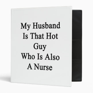 My Husband Is That Hot Guy Who Is Also A Nurse Vinyl Binders
