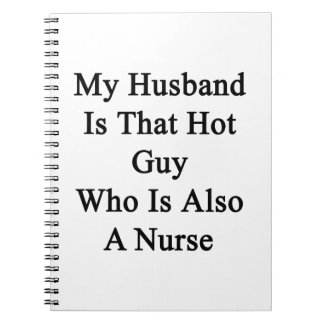 My Husband Is That Hot Guy Who Is Also A Nurse Notebooks