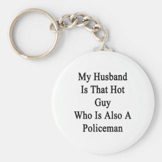 My Husband Is That Hot Guy Who Is Also A Policeman Key Chain