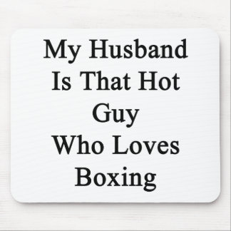 My Husband Is That Hot Guy Who Loves Boxing Mouse Pad