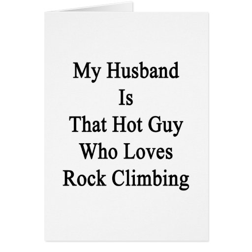 My Husband Is That Hot Guy Who Loves Rock Climbing Card