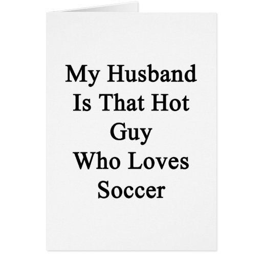 My Husband Is That Hot Guy Who Loves Soccer Cards