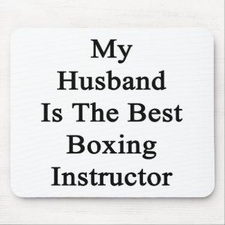 My Husband Is The Best Boxing Instructor Mouse Pad