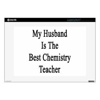 "My Husband Is The Best Chemistry Teacher Skin For 15"" Laptop"