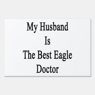 My Husband Is The Best Eagle Doctor Lawn Signs