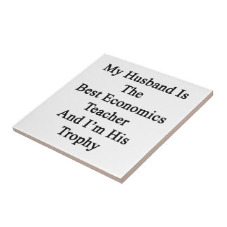 My Husband Is The Best Economics Teacher And I'm H Small Square Tile