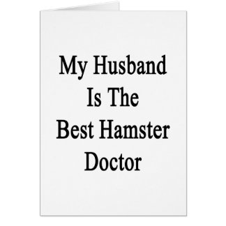 My Husband Is The Best Hamster Doctor Card