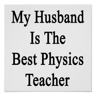 My Husband Is The Best Physics Teacher Poster