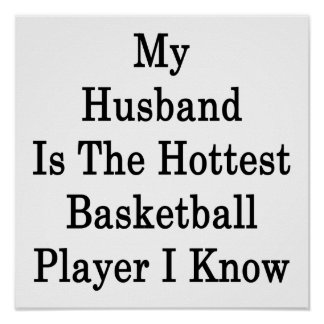 My Husband Is The Hottest Basketball Player I Know Poster